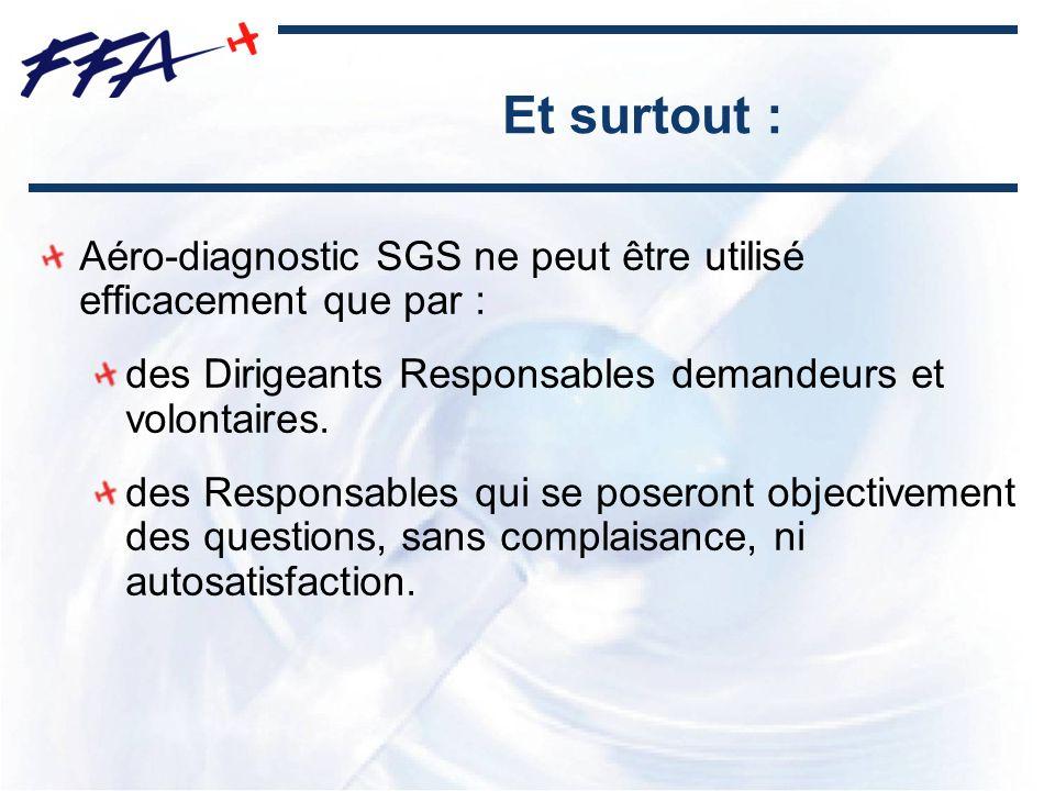 Et surtout : Aéro-diagnostic SGS ne peut être utilisé efficacement que par : des Dirigeants Responsables demandeurs et volontaires. des Responsables q