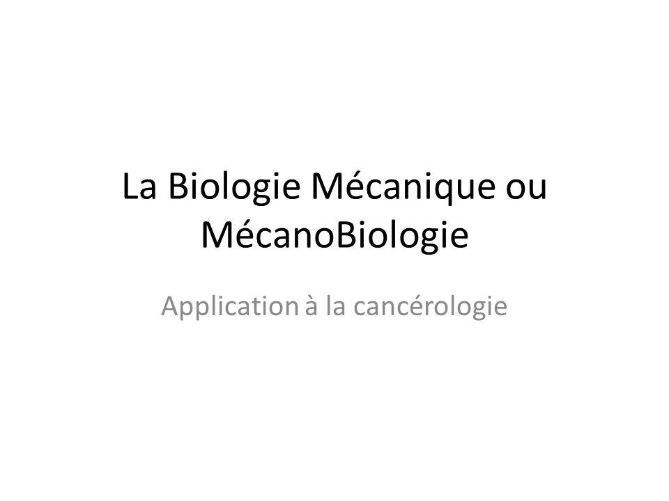 La Biologie Mécanique ou MécanoBiologie Application à la cancérologie