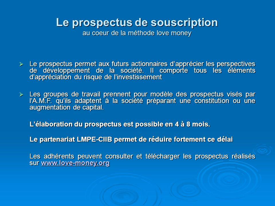 Le prospectus de souscription au coeur de la méthode love money Le prospectus permet aux futurs actionnaires dapprécier les perspectives de développem