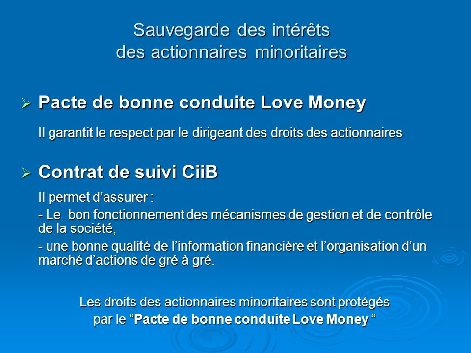Sauvegarde des intérêts des actionnaires minoritaires Pacte de bonne conduite Love Money Pacte de bonne conduite Love Money Il garantit le respect par