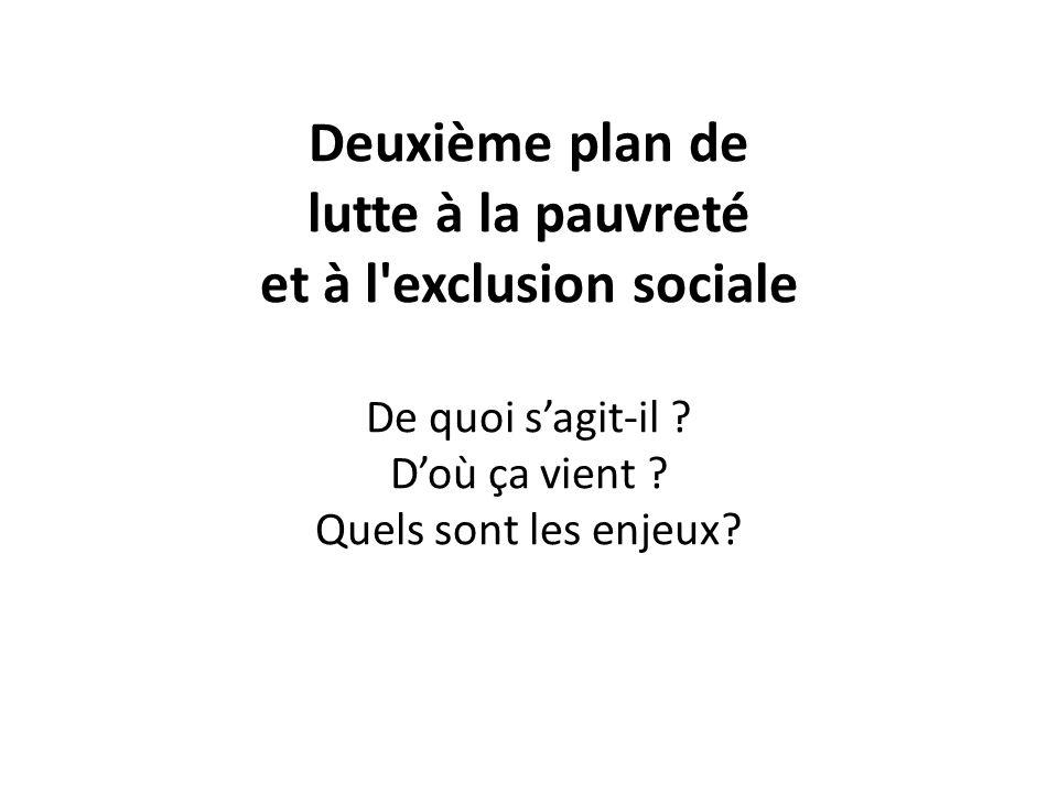 Deuxième plan de lutte à la pauvreté et à l'exclusion sociale De quoi sagit-il ? Doù ça vient ? Quels sont les enjeux?