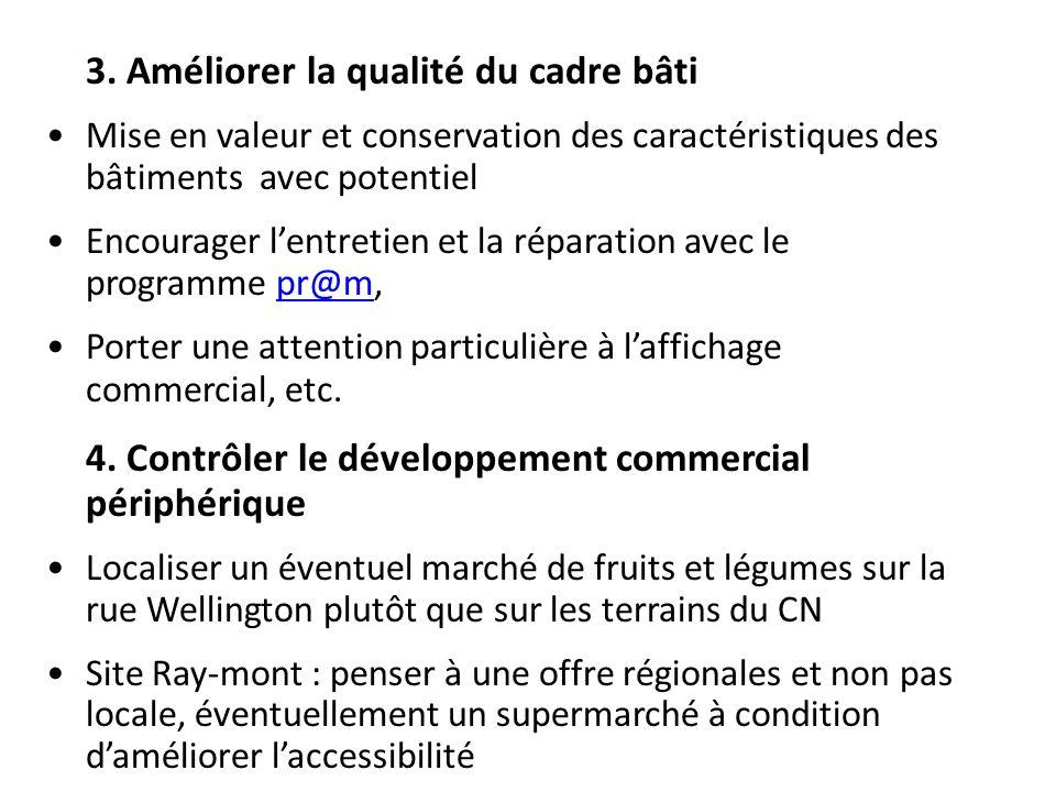 3. Améliorer la qualité du cadre bâti Mise en valeur et conservation des caractéristiques des bâtiments avec potentiel Encourager lentretien et la rép