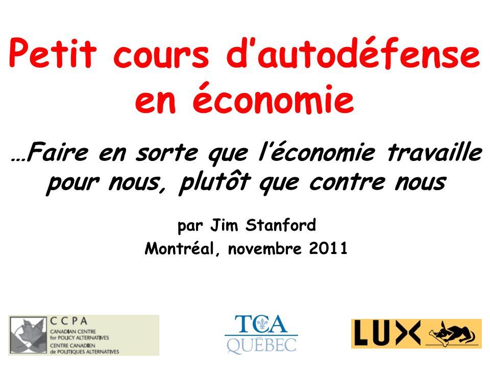 Petit cours dautodéfense en économie …Faire en sorte que léconomie travaille pour nous, plutôt que contre nous par Jim Stanford Montréal, novembre 2011