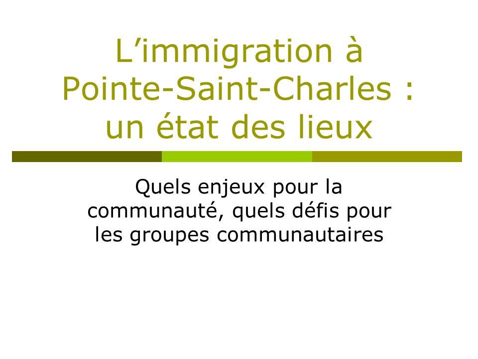 Limmigration à Pointe-Saint-Charles : un état des lieux Quels enjeux pour la communauté, quels défis pour les groupes communautaires