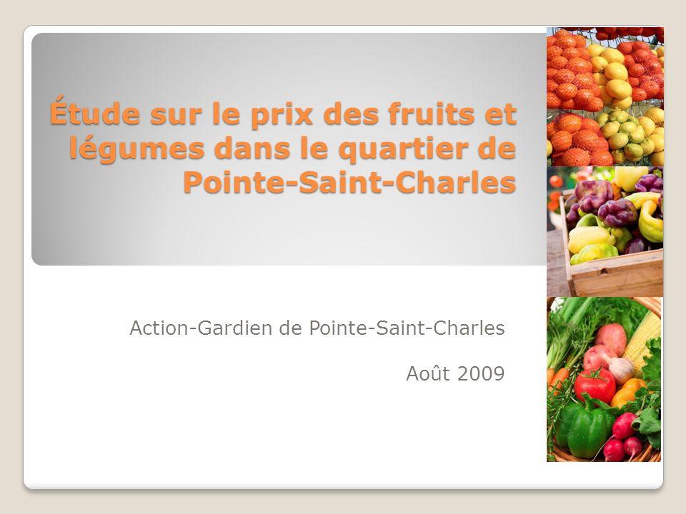 Étude sur le prix des fruits et légumes dans le quartier de Pointe-Saint-Charles Action-Gardien de Pointe-Saint-Charles Août 2009