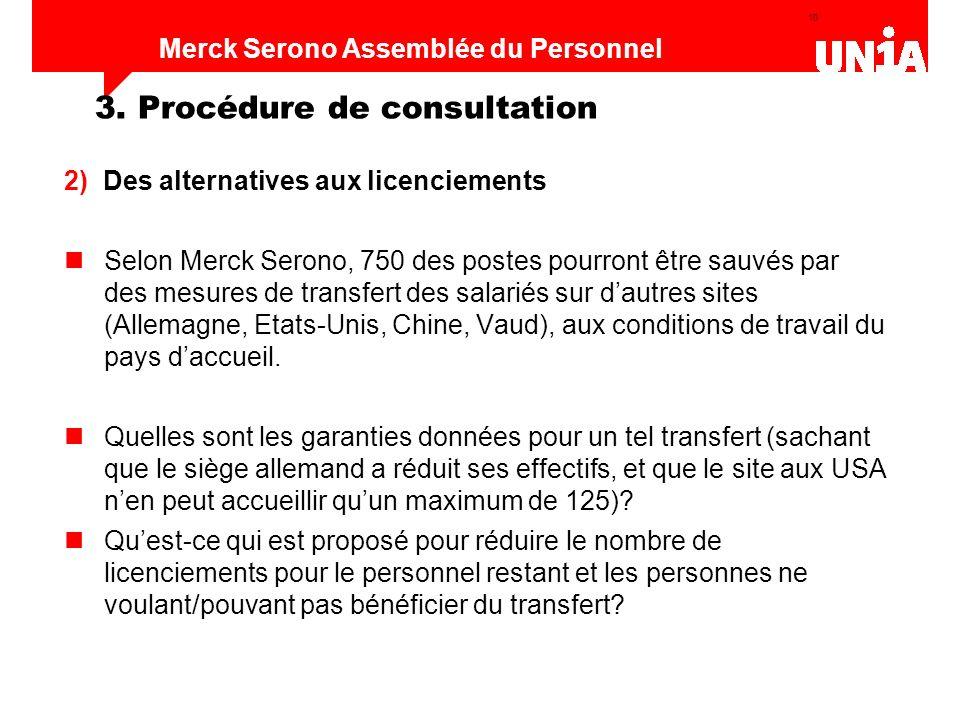 10 Assemblée du personnel de Merck Serono Merck Serono Assemblée du Personnel 2) Des alternatives aux licenciements Selon Merck Serono, 750 des postes