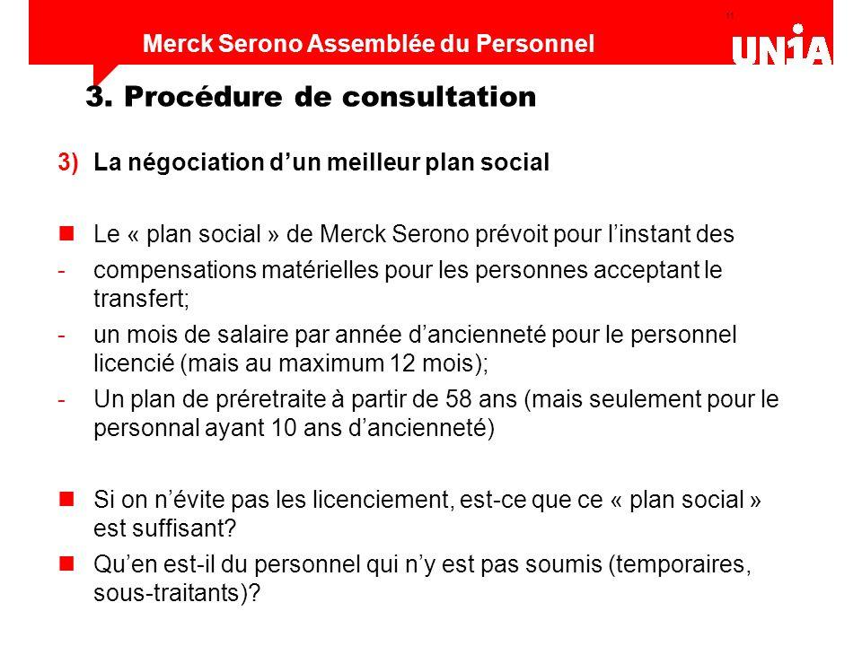 11 Assemblée du personnel de Merck Serono Merck Serono Assemblée du Personnel 3)La négociation dun meilleur plan social Le « plan social » de Merck Se
