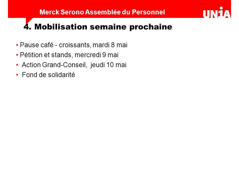 14 Assemblée du personnel de Merck Serono Merck Serono Assemblée du Personnel Pause café - croissants, mardi 8 mai Pétition et stands, mercredi 9 mai