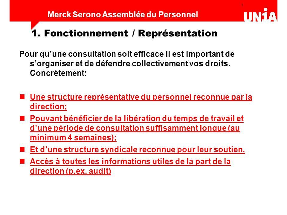 3 Assemblée du personnel de Merck Serono Merck Serono Assemblée du Personnel 1. Fonctionnement / Représentation Pour quune consultation soit efficace