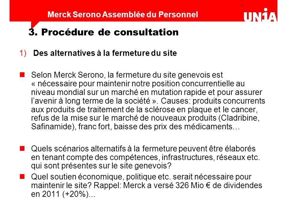 9 Assemblée du personnel de Merck Serono Merck Serono Assemblée du Personnel 1) Des alternatives à la fermeture du site Selon Merck Serono, la fermetu