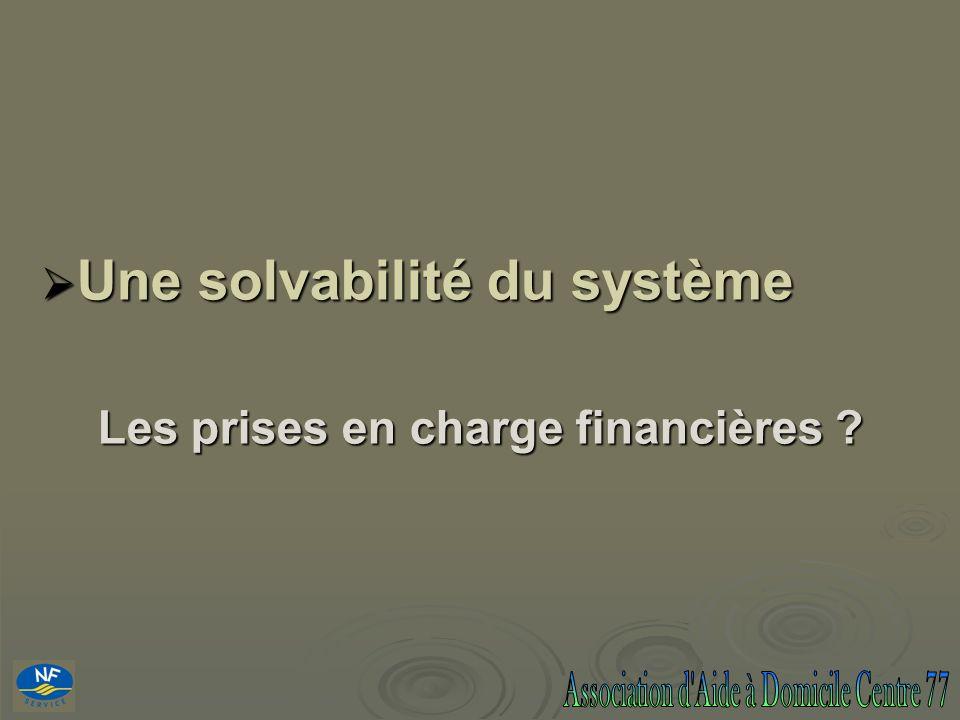 Une solvabilité du système Une solvabilité du système Les prises en charge financières ?