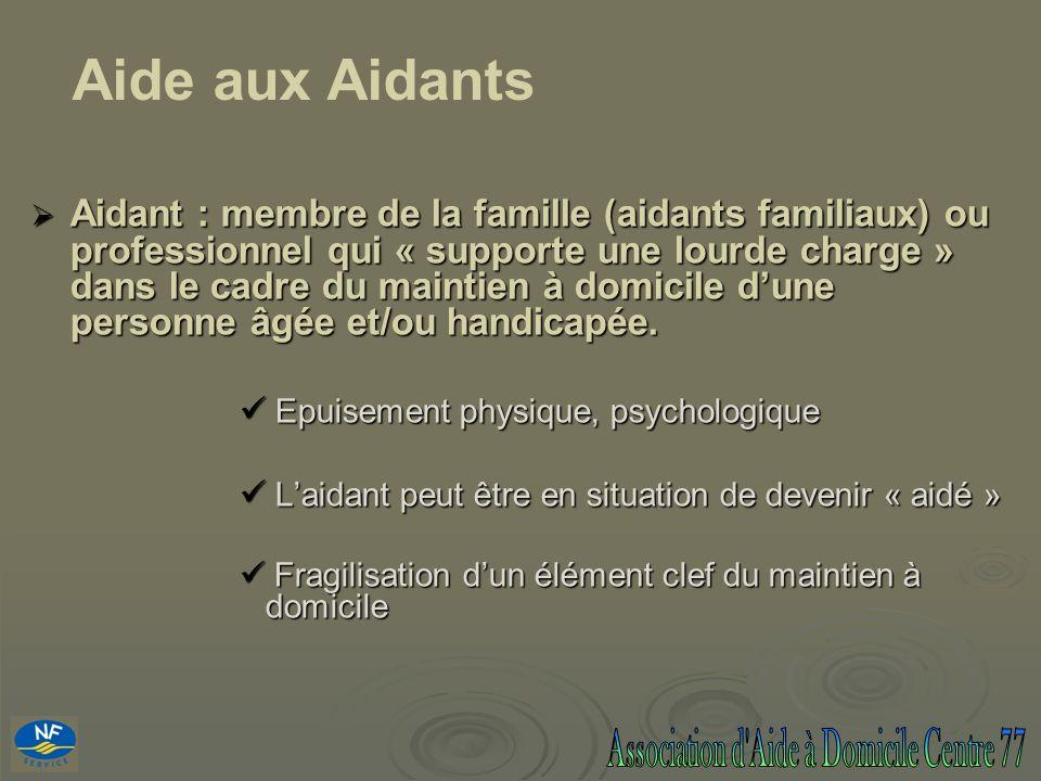 Aidant : membre de la famille (aidants familiaux) ou professionnel qui « supporte une lourde charge » dans le cadre du maintien à domicile dune person