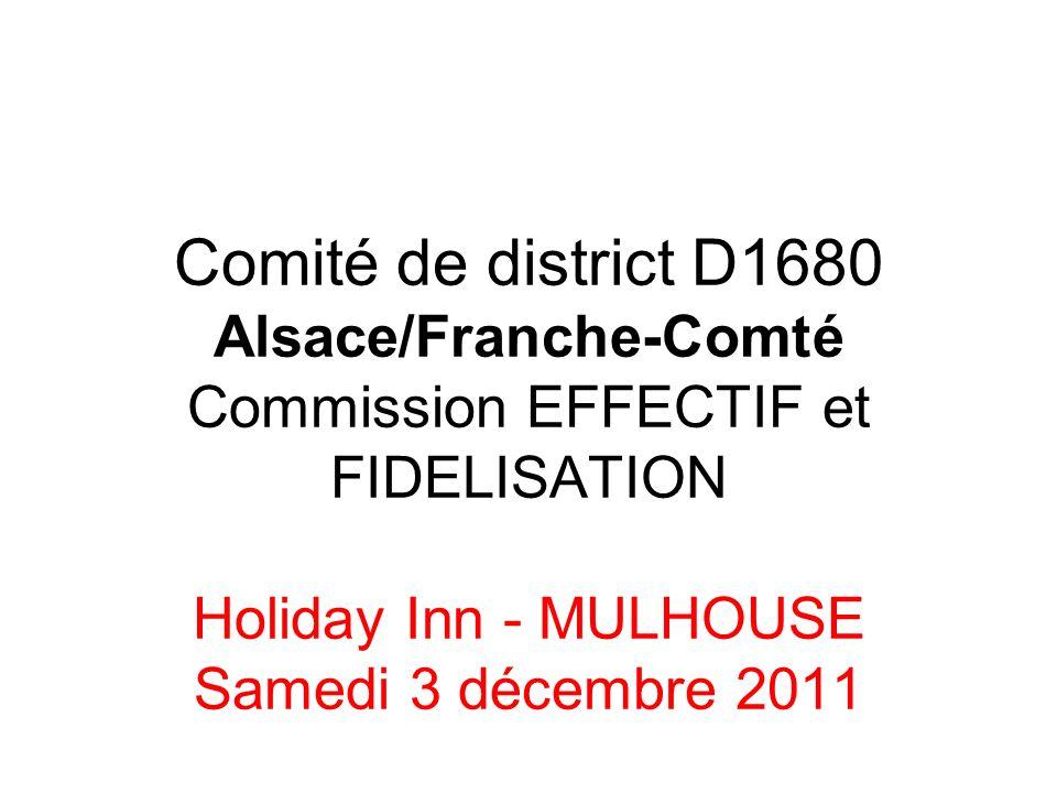 Comité de district D1680 Alsace/Franche-Comté Commission EFFECTIF et FIDELISATION Holiday Inn - MULHOUSE Samedi 3 décembre 2011