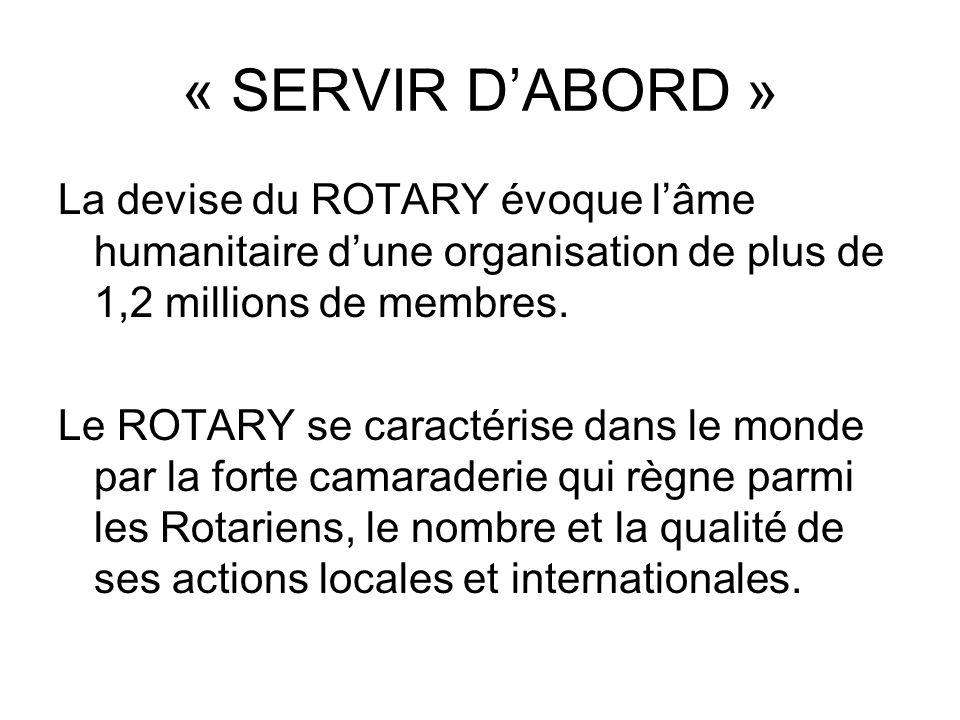 « SERVIR DABORD » La devise du ROTARY évoque lâme humanitaire dune organisation de plus de 1,2 millions de membres.