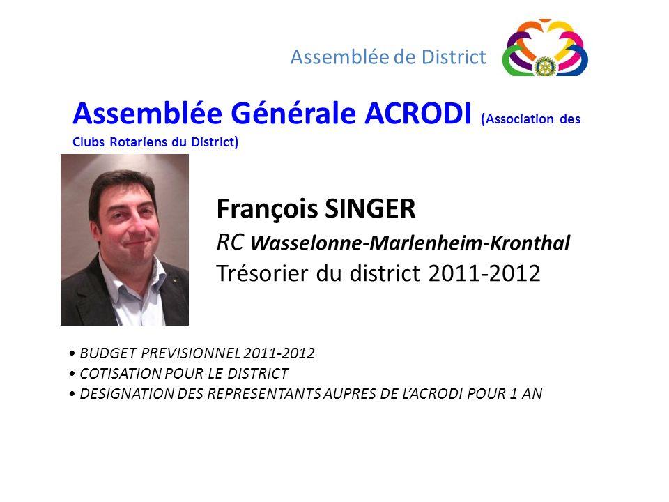 François SINGER RC Wasselonne-Marlenheim-Kronthal Trésorier du district 2011-2012 Assemblée de District Assemblée Générale ACRODI (Association des Clu