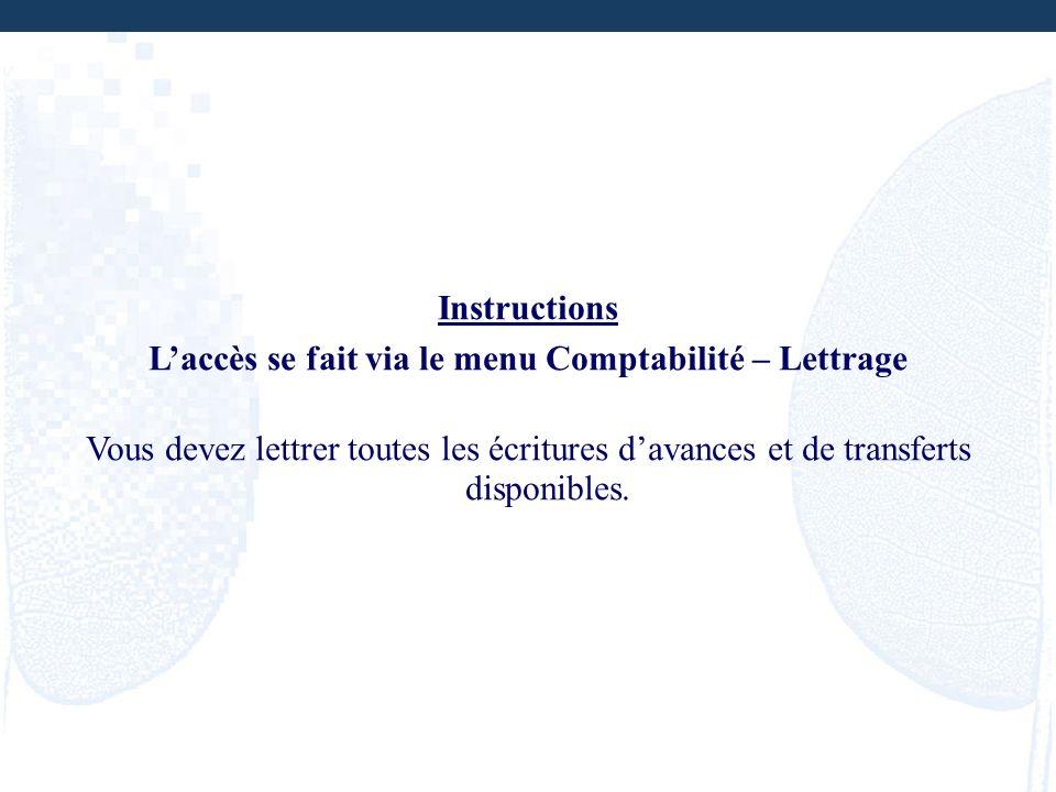 Instructions Laccès se fait via le menu Comptabilité – Lettrage Vous devez lettrer toutes les écritures davances et de transferts disponibles.