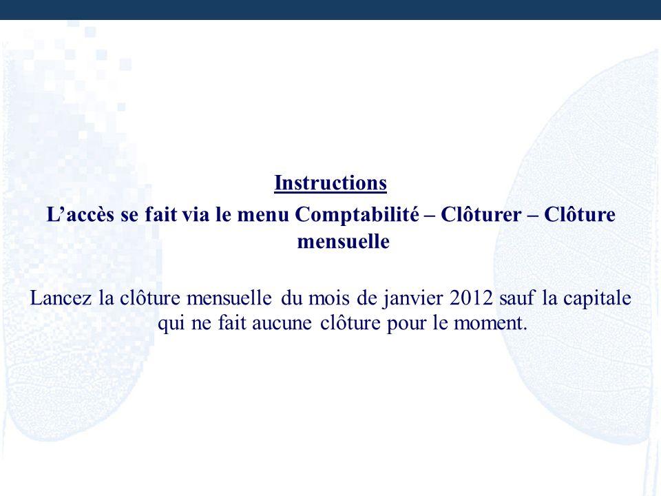 Instructions Laccès se fait via le menu Comptabilité – Clôturer – Clôture mensuelle Lancez la clôture mensuelle du mois de janvier 2012 sauf la capita