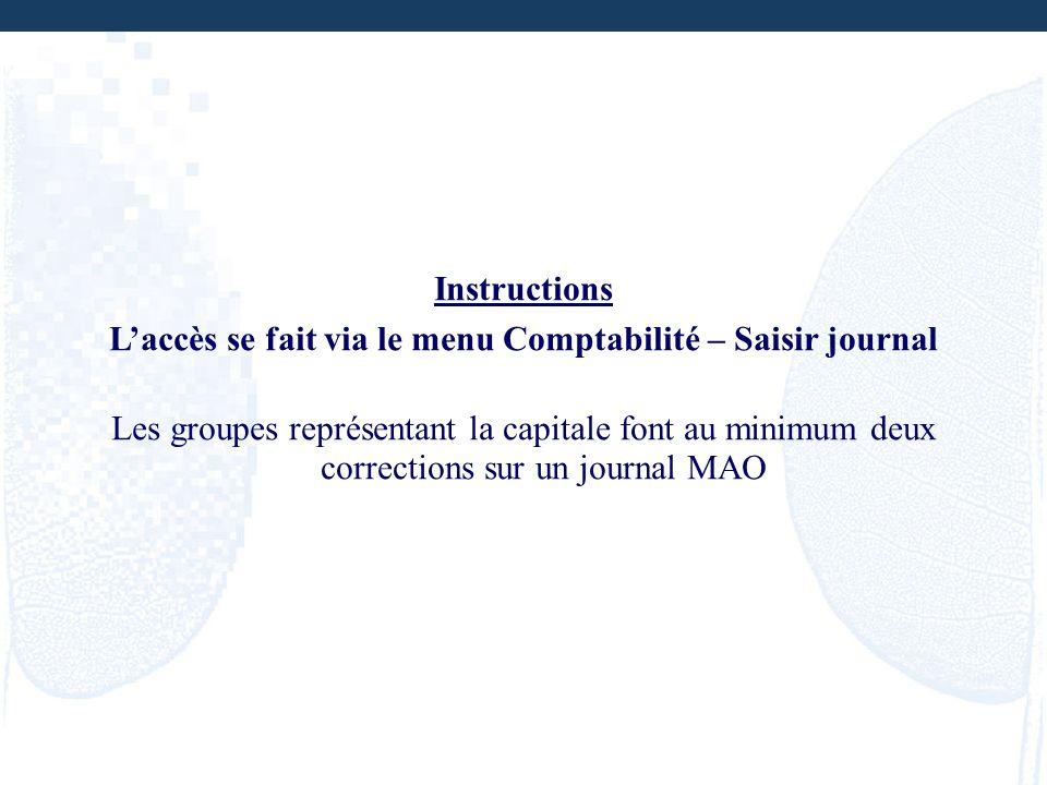 Instructions Laccès se fait via le menu Comptabilité – Saisir journal Les groupes représentant la capitale font au minimum deux corrections sur un jou