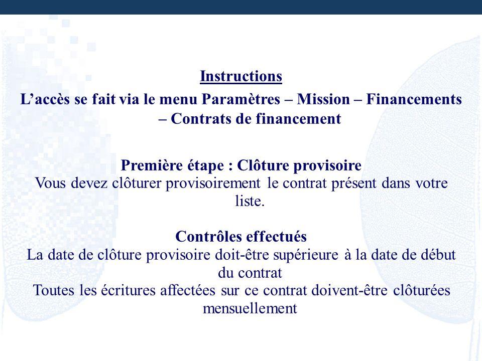 Instructions Laccès se fait via le menu Paramètres – Mission – Financements – Contrats de financement Première étape : Clôture provisoire Vous devez c