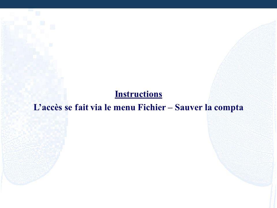 Instructions Laccès se fait via le menu Fichier – Sauver la compta