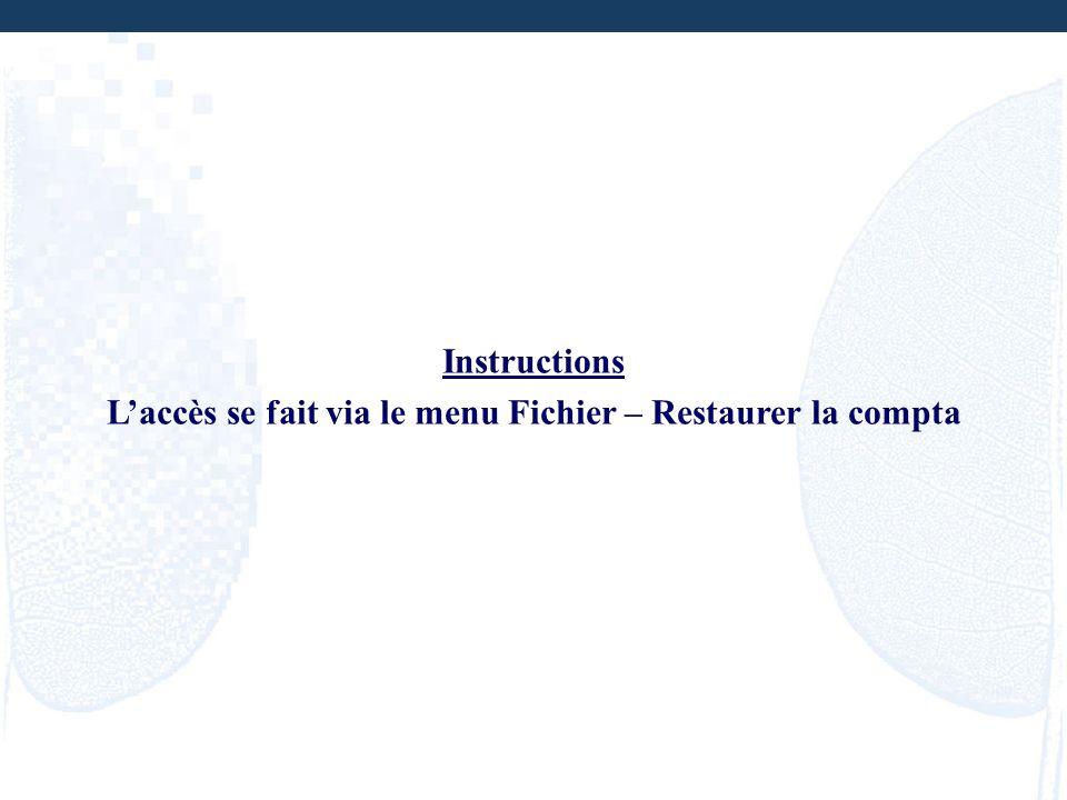 Instructions Laccès se fait via le menu Fichier – Restaurer la compta