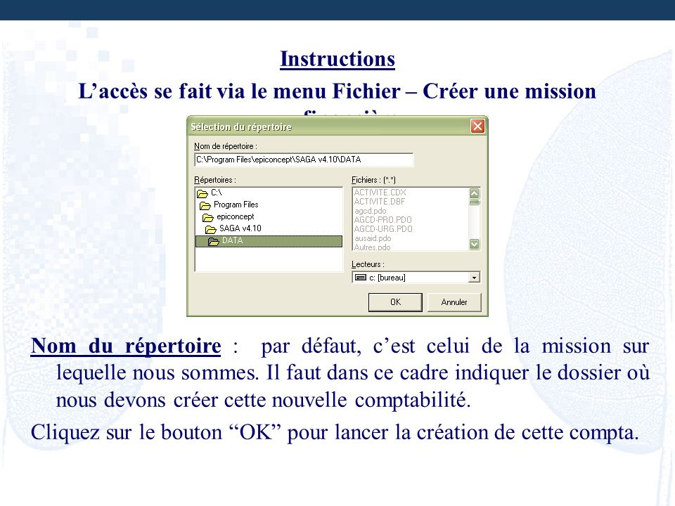 Instructions Laccès se fait via le menu Fichier – Créer une mission financière Nom du répertoire : par défaut, cest celui de la mission sur lequelle n