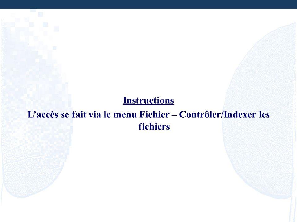 Instructions Laccès se fait via le menu Fichier – Contrôler/Indexer les fichiers