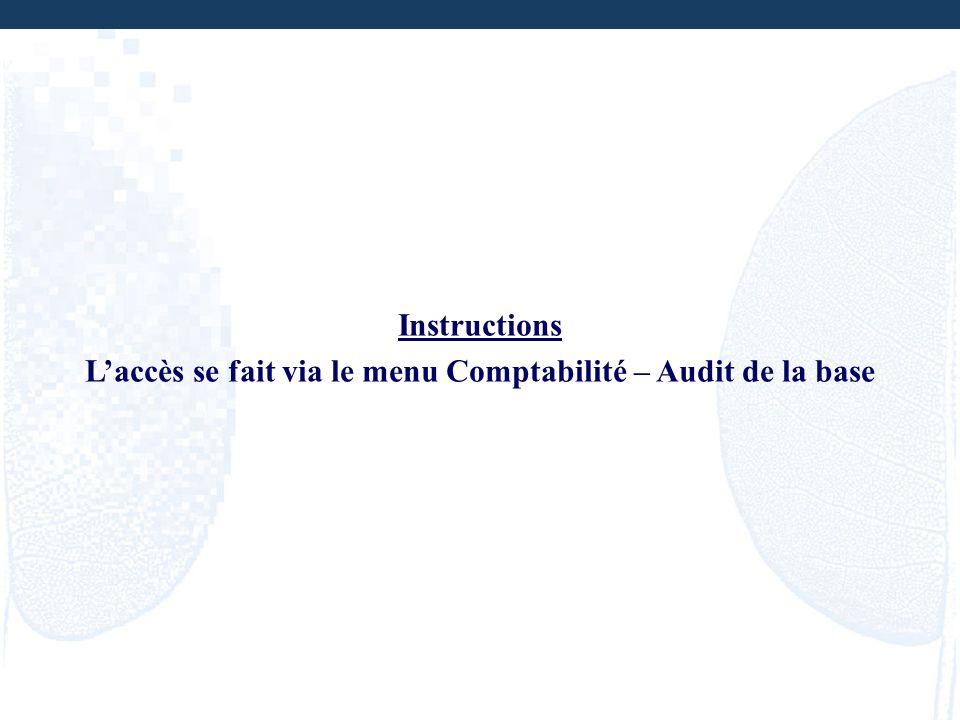 Instructions Laccès se fait via le menu Comptabilité – Audit de la base