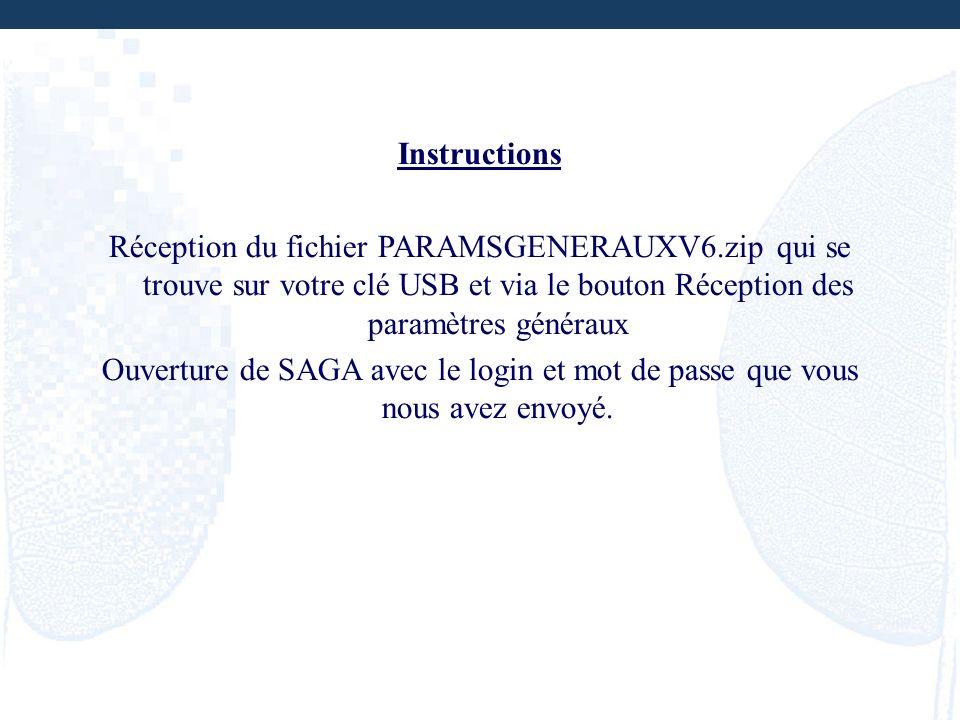 Instructions Réception du fichier PARAMSGENERAUXV6.zip qui se trouve sur votre clé USB et via le bouton Réception des paramètres généraux Ouverture de