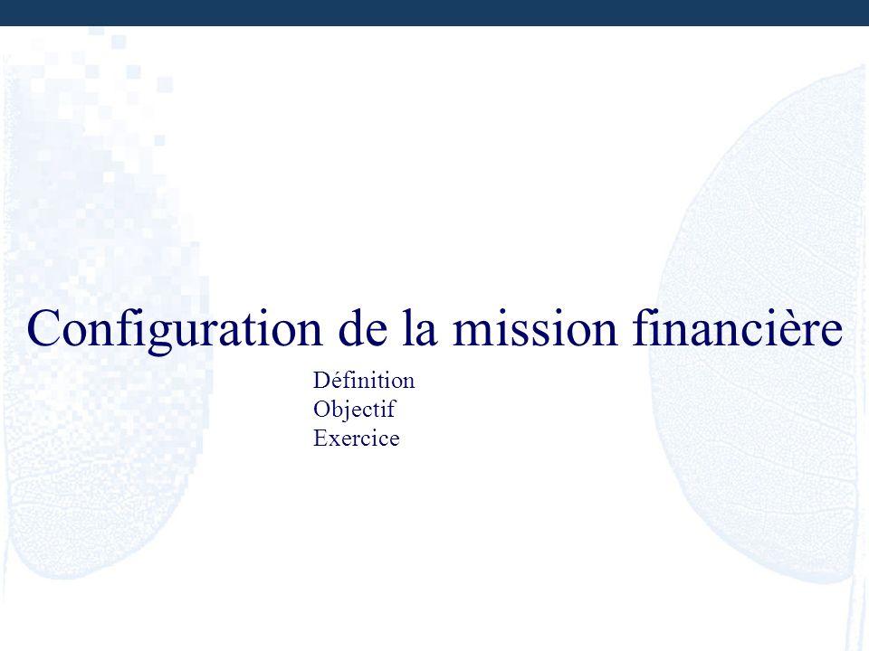 Configuration de la mission financière Définition Objectif Exercice