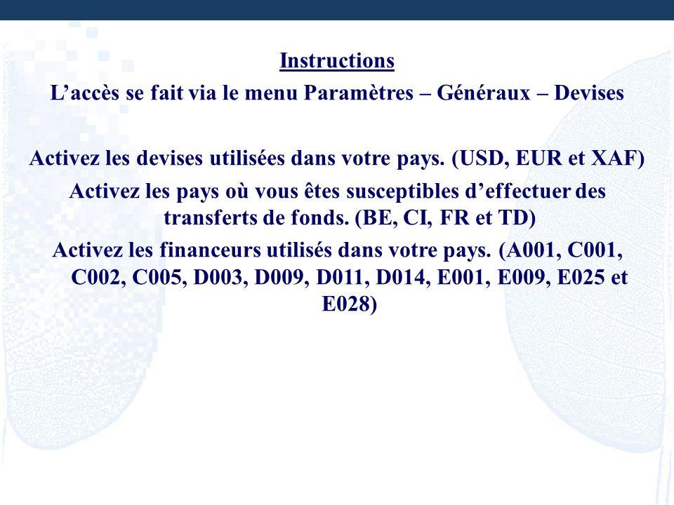 Instructions Laccès se fait via le menu Paramètres – Généraux – Devises Activez les devises utilisées dans votre pays. (USD, EUR et XAF) Activez les p