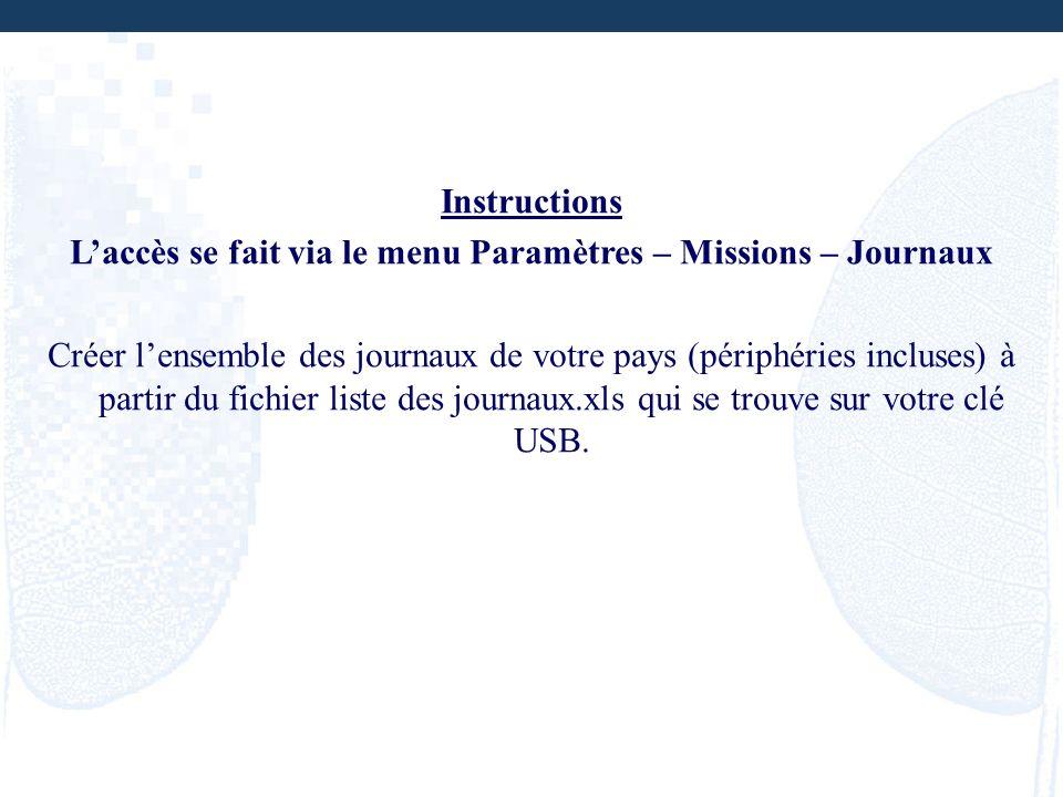 Instructions Laccès se fait via le menu Paramètres – Missions – Journaux Créer lensemble des journaux de votre pays (périphéries incluses) à partir du