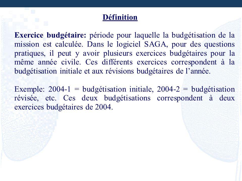Définition Exercice budgétaire: période pour laquelle la budgétisation de la mission est calculée. Dans le logiciel SAGA, pour des questions pratiques