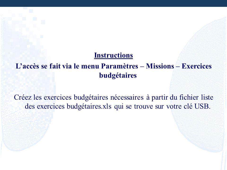 Instructions Laccès se fait via le menu Paramètres – Missions – Exercices budgétaires Créez les exercices budgétaires nécessaires à partir du fichier