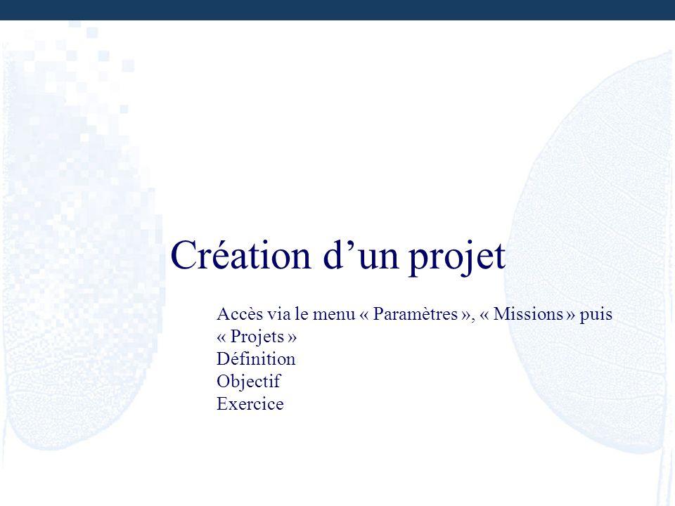 Création dun projet Accès via le menu « Paramètres », « Missions » puis « Projets » Définition Objectif Exercice