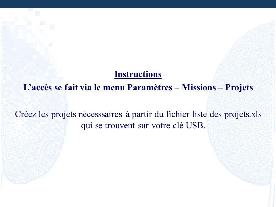 Instructions Laccès se fait via le menu Paramètres – Missions – Projets Créez les projets nécesssaires à partir du fichier liste des projets.xls qui s