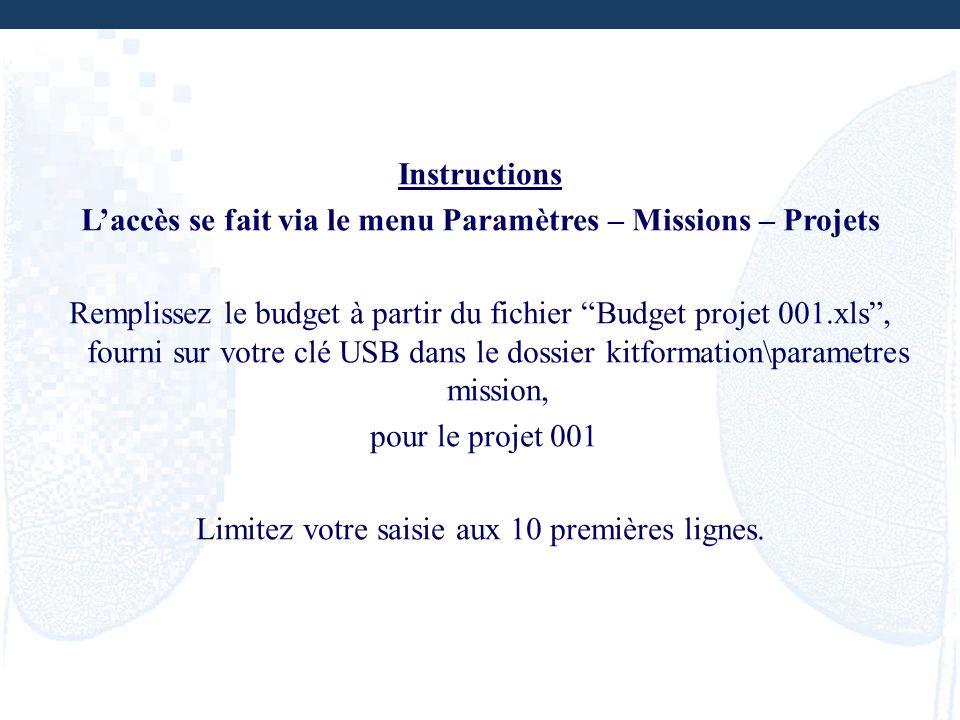 Instructions Laccès se fait via le menu Paramètres – Missions – Projets Remplissez le budget à partir du fichier Budget projet 001.xls, fourni sur vot