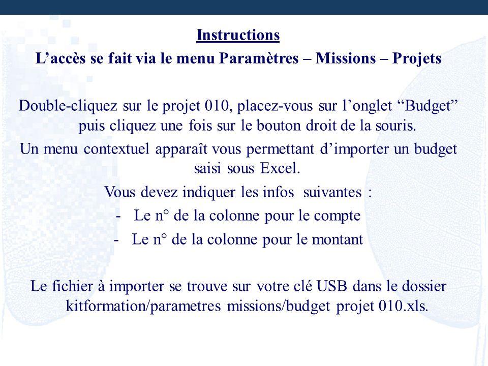 Instructions Laccès se fait via le menu Paramètres – Missions – Projets Double-cliquez sur le projet 010, placez-vous sur longlet Budget puis cliquez