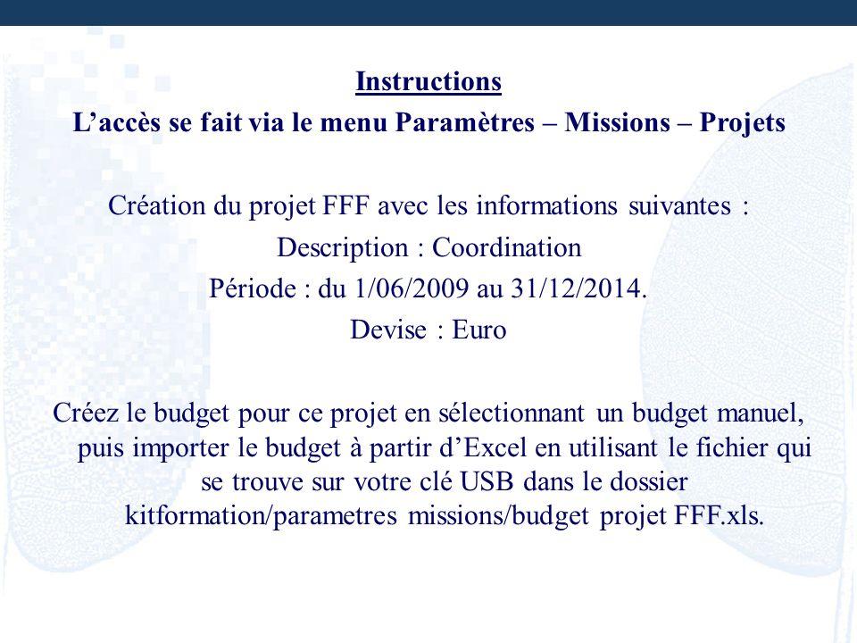 Instructions Laccès se fait via le menu Paramètres – Missions – Projets Création du projet FFF avec les informations suivantes : Description : Coordin