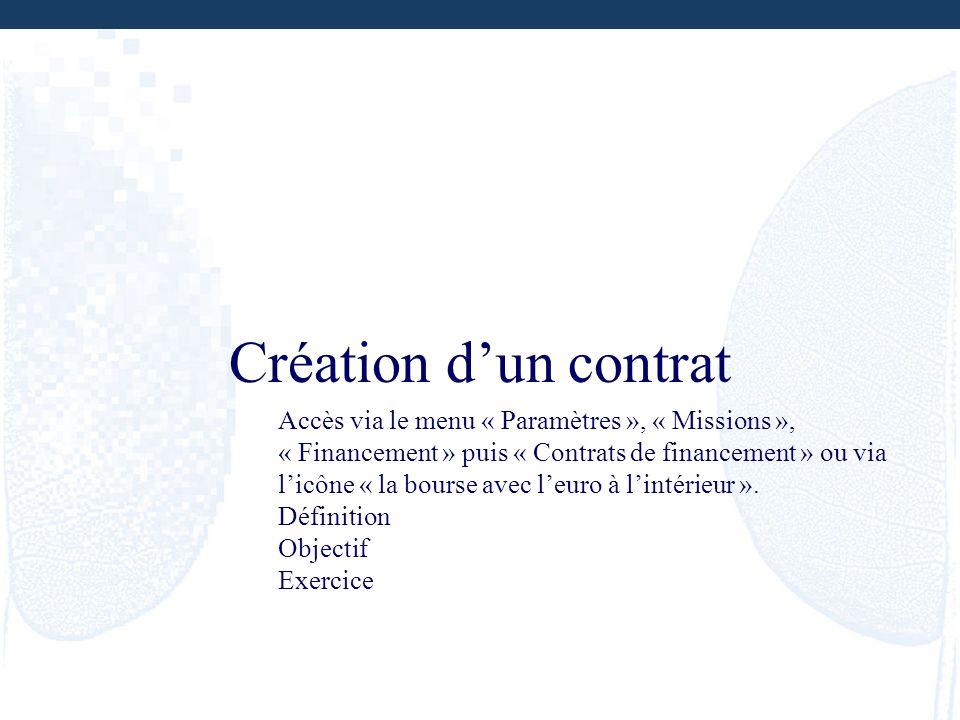 Création dun contrat Accès via le menu « Paramètres », « Missions », « Financement » puis « Contrats de financement » ou via licône « la bourse avec l