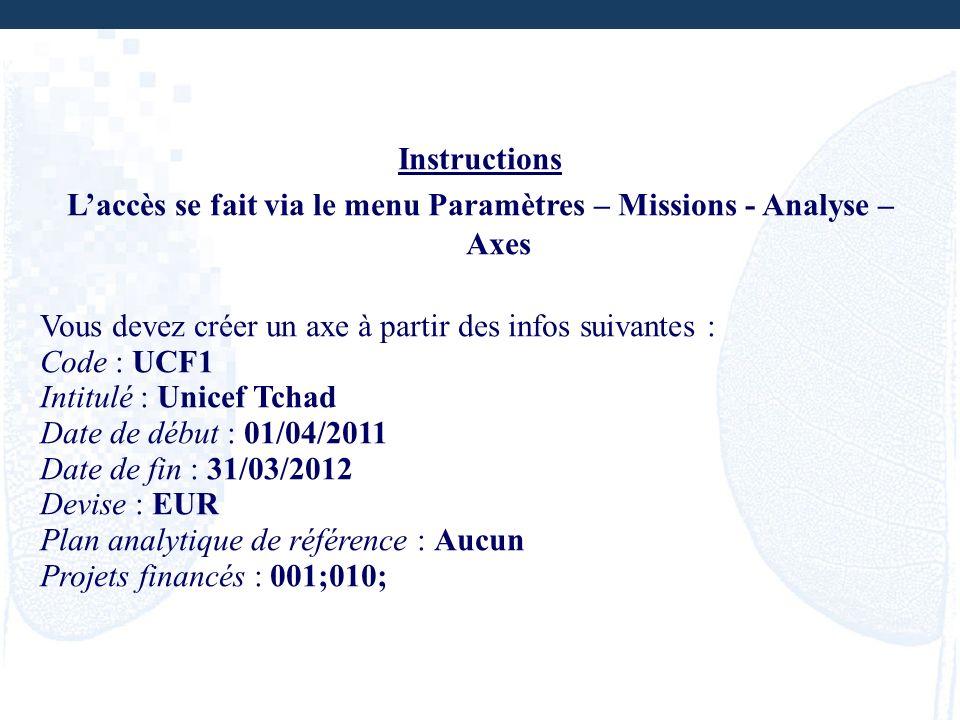 Instructions Laccès se fait via le menu Paramètres – Missions - Analyse – Axes Vous devez créer un axe à partir des infos suivantes : Code : UCF1 Inti