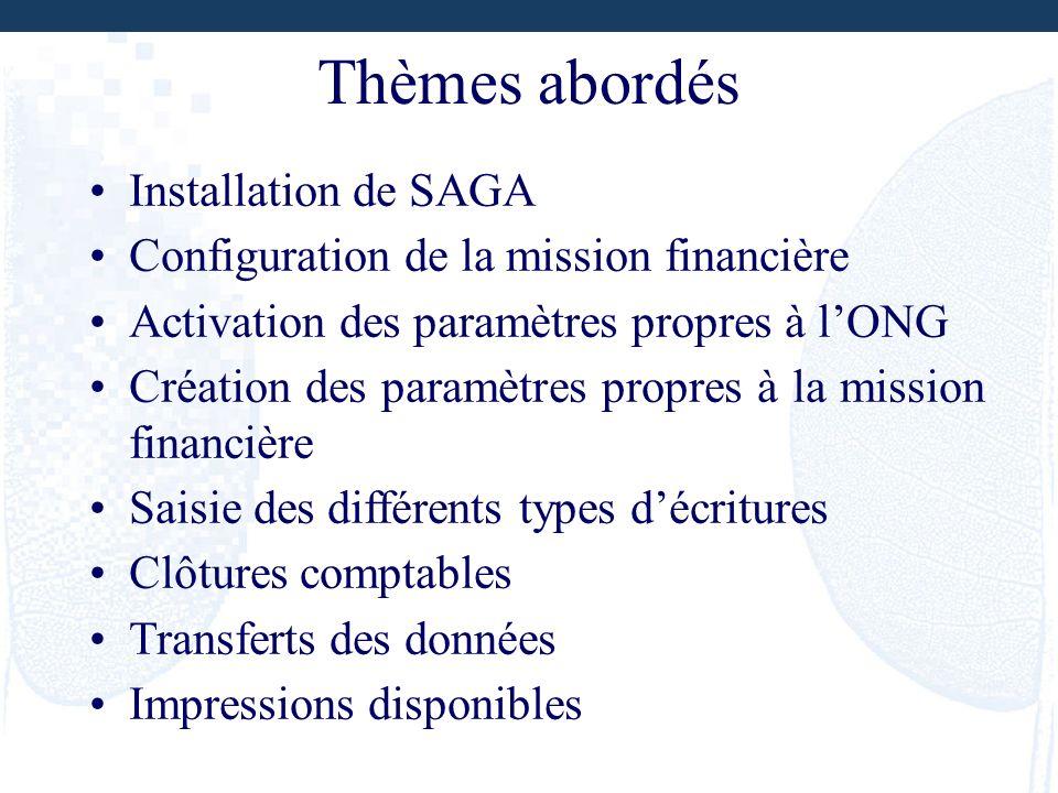 Thèmes abordés Installation de SAGA Configuration de la mission financière Activation des paramètres propres à lONG Création des paramètres propres à