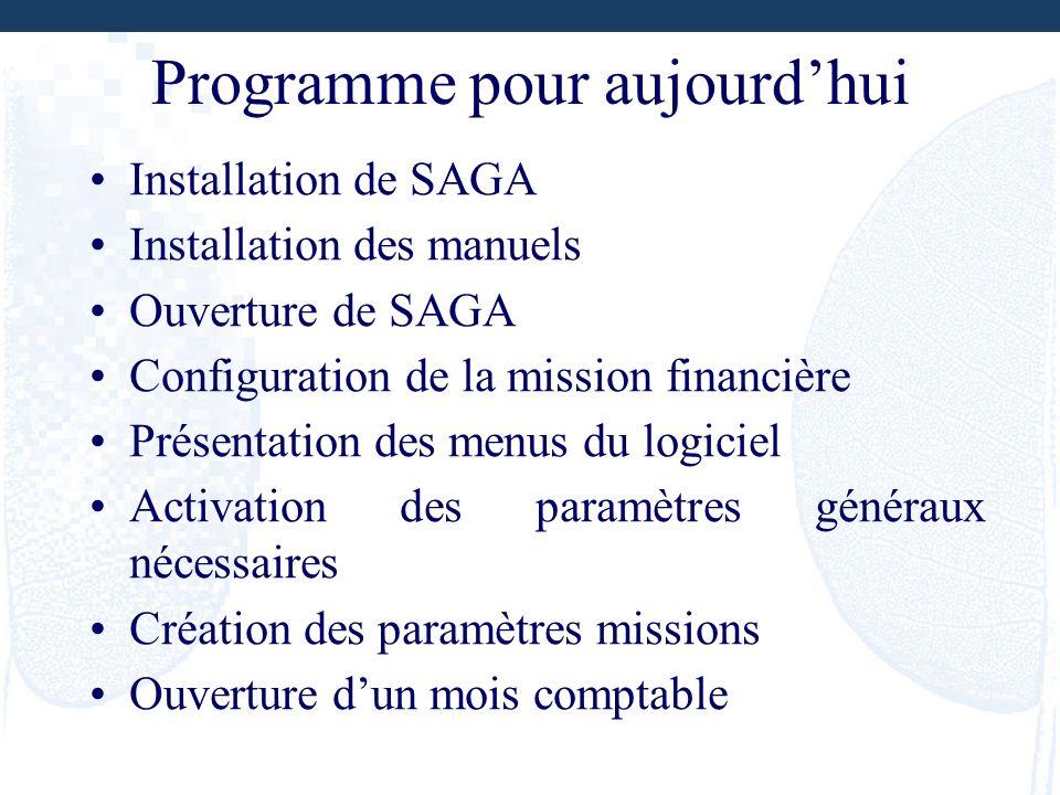 Programme pour aujourdhui Installation de SAGA Installation des manuels Ouverture de SAGA Configuration de la mission financière Présentation des menu