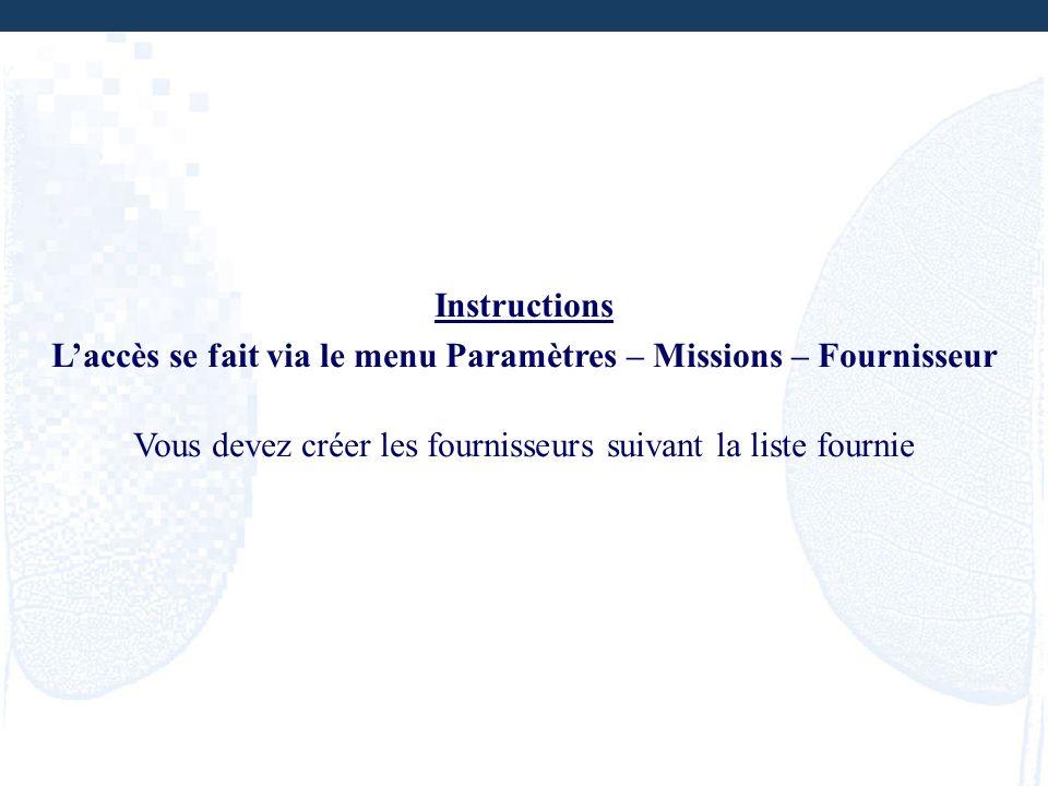 Instructions Laccès se fait via le menu Paramètres – Missions – Fournisseur Vous devez créer les fournisseurs suivant la liste fournie