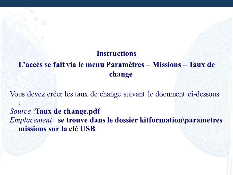 Instructions Laccès se fait via le menu Paramètres – Missions – Taux de change Vous devez créer les taux de change suivant le document ci-dessous : So