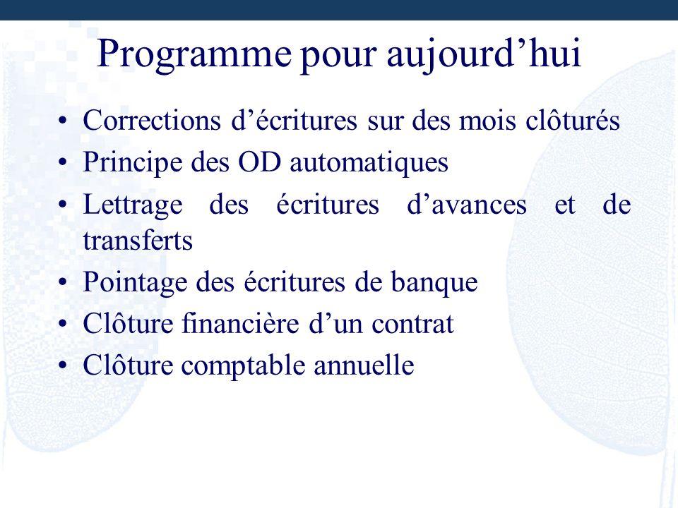 Programme pour aujourdhui Corrections décritures sur des mois clôturés Principe des OD automatiques Lettrage des écritures davances et de transferts P