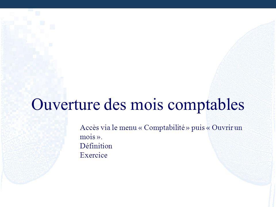 Ouverture des mois comptables Accès via le menu « Comptabilité » puis « Ouvrir un mois ». Définition Exercice