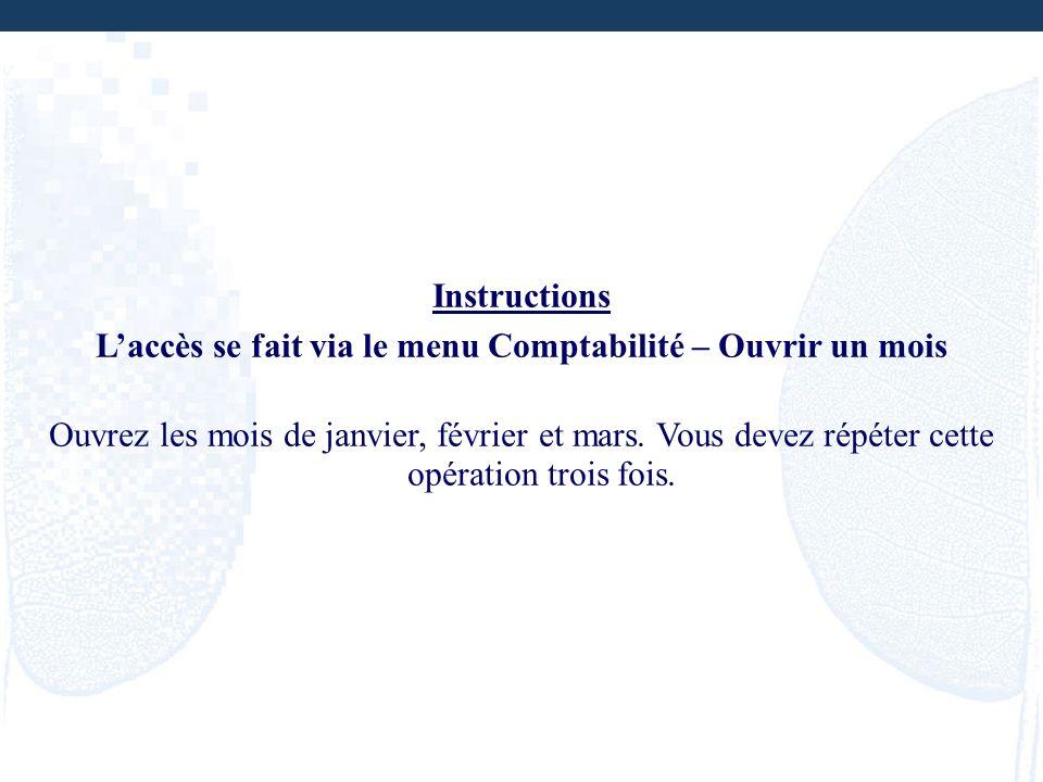 Instructions Laccès se fait via le menu Comptabilité – Ouvrir un mois Ouvrez les mois de janvier, février et mars. Vous devez répéter cette opération