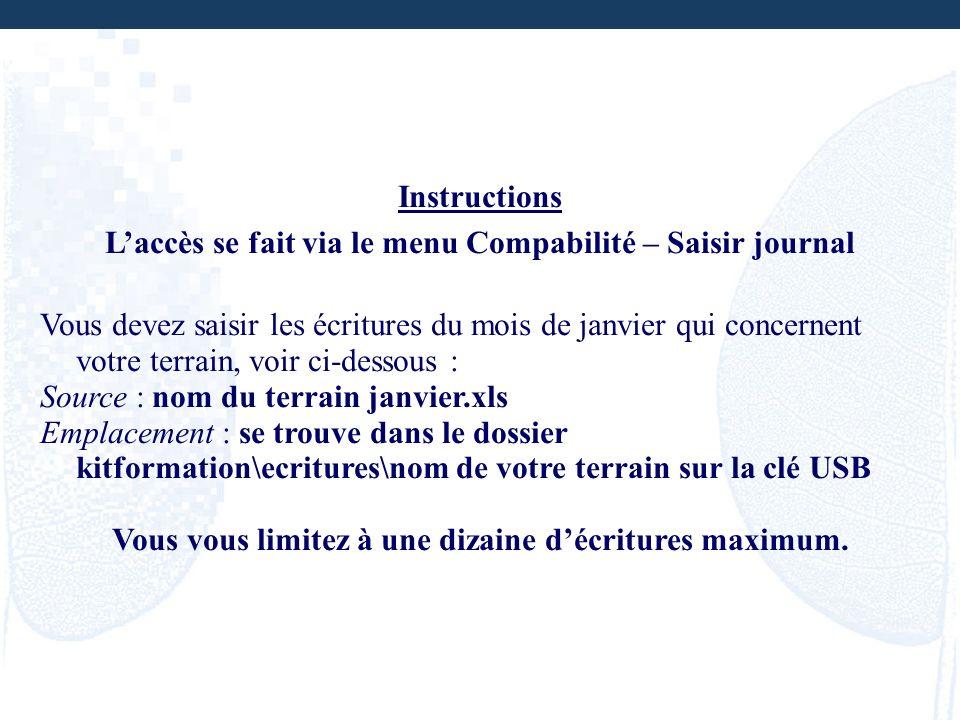 Instructions Laccès se fait via le menu Compabilité – Saisir journal Vous devez saisir les écritures du mois de janvier qui concernent votre terrain,