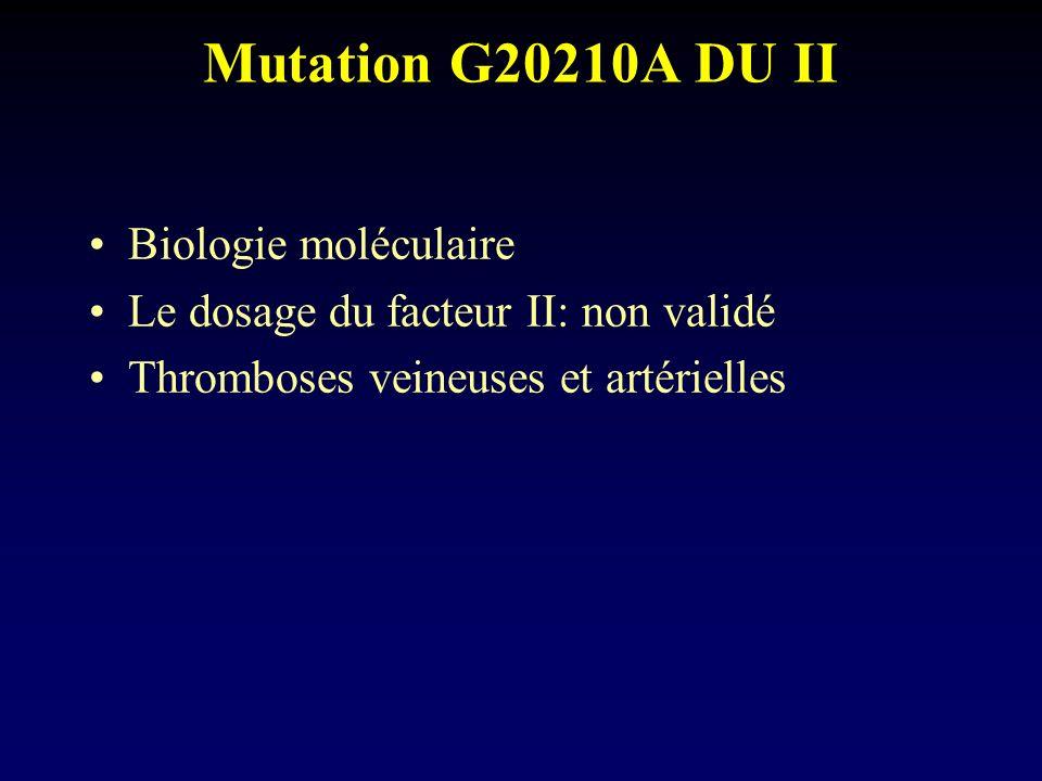 Mutation G20210A DU II Biologie moléculaire Le dosage du facteur II: non validé Thromboses veineuses et artérielles